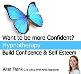 Build Confidence and Self Esteem: Create Natural Confidence with Hypnotherapy