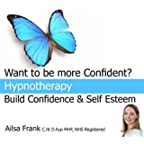 Build Confidence and Self Esteem: Create Natural Confidence with Hypnotherapyby Ailsa Frank