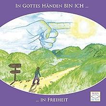 In Gottes Händen BIN ICH in Freiheit (In Gottes Händen BIN ICH 3) Hörbuch von Seraphine Monien Gesprochen von: Seraphine Monien