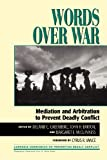 Words Over War: Mediation and Arbitration to Prevent Deadly Conflict (Carnegie Commission on Preventing Deadly Conflict)
