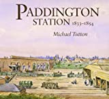 Michael Tutton Paddington Station 1833-1854: A Study of the Procurement of Land for, and Construction of, the First London Terminus of the Great Western Railway: ... (Railway and Canal Historical Society Book)