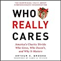 Who Really Cares: The Surprising Truth About Compassionate Conservatism (       UNABRIDGED) by Arthur C. Brooks Narrated by Dennis Holland