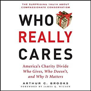 Who Really Cares: The Surprising Truth About Compassionate Conservatism | [Arthur C. Brooks]