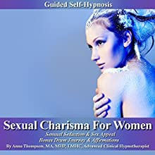 Sexual Charisma for Women Guided Self Hypnosis: Sensual Seduction & Sex Appeal, Bonus Drum Journey & Affirmations (       UNABRIDGED) by Anna Thompson Narrated by Anna Thompson