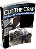 Off-Road Fabrication Welding (Jason Elvis Heard's Cut The Crap)