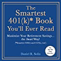 The Smartest 401(k) Book You'll Ever Read: Maximize Your Retirement Savings...the Smart Way! [Smartest 403(b) and 457(b), too!] (       UNABRIDGED) by Daniel R. Solin Narrated by Arthur Morey