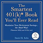 The Smartest 401(k) Book You'll Ever Read: Maximize Your Retirement Savings...the Smart Way! [Smartest 403(b) and 457(b), too!] | Daniel R. Solin
