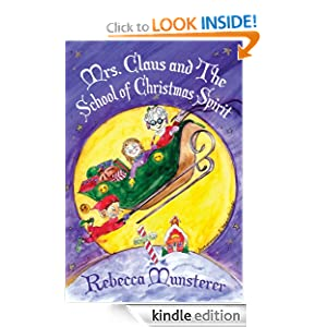 Free Kindle Book: Mrs. Claus and The School of Christmas Spirit (A Kat McGee Story), by Rebecca Munsterer, Georgianna Manderioli