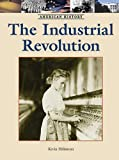 The Industrial Revolution (American History) (142050066X) by Hillstom, Kevin