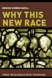 Denise K Buell Why This New Race?: Ethnic Reasoning in Early Christianity (Gender, Theory, and Religion)