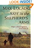 Safe in the Shepherd's Arms: Hope and   Encouragement from Psalm 23
