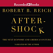 Aftershock: The Next Economy and America's Future (       UNABRIDGED) by Robert Reich Narrated by Robert Reich