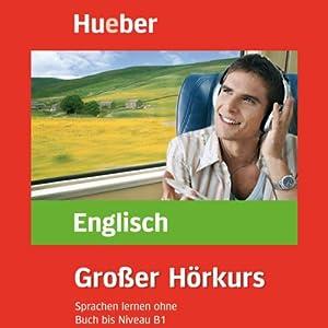 Großer Hörkurs English. Sprachen Lernen ohne Buch bis Niveau B1 | [Hans G. Hofmann, Marion Hoffmann]