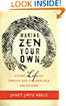 Making Zen Your Own: Giving Life to T...