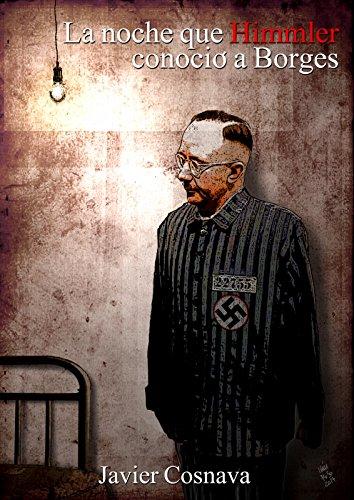 La noche que Himmler conoció a Borges por Javier Cosnava