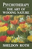 img - for Psychotherapy: The Art of Wooing Nature by Roth, Sheldon (2000) Paperback book / textbook / text book