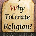 Why Tolerate Religion? (       UNABRIDGED) by Brian Leiter Narrated by Robin Bloodworth