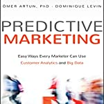 Predictive Marketing: Easy Ways Every Marketer Can Use Customer Analytics and Big Data | Omer Artun,Dominique Levin PhD
