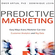 Predictive Marketing: Easy Ways Every Marketer Can Use Customer Analytics and Big Data Audiobook by Omer Artun, Dominique Levin PhD Narrated by Tim Andres Pabon