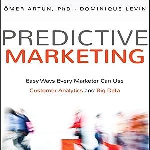 Predictive Marketing: Easy Ways Every Marketer Can Use Customer Analytics and Big Data Hörbuch von Omer Artun, Dominique Levin PhD Gesprochen von: Tim Andres Pabon