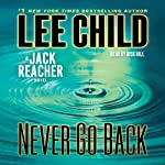 Never Go Back: A Jack Reacher Novel, Book 18 Audiobook by Lee Child Narrated by Dick Hill