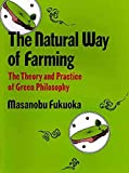 The Natural Way of Farming: The Theory and Practice of Green Philosophy