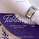 img - for Tablescapes: Setting the Table with Style by Schlegel Whitman, Kimberly (August 11, 2008) Hardcover book / textbook / text book