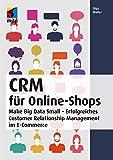 Image de CRM für Online-Shops: Make Big Data Small - Erfolgreiches Customer Relationship Management im E-Com