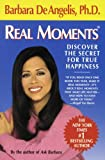 Real Moments: Discover the Secret for True Happiness