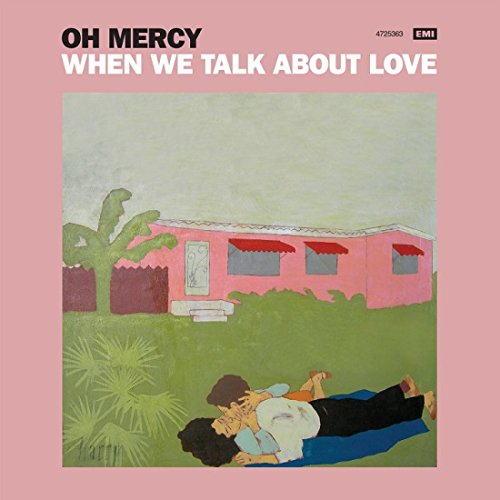 Oh Mercy - When We Talk About Love