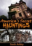 America's Secret Hauntings (Most Haunted Places Series)