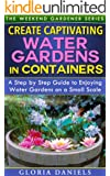 Create Captivating Water Gardens in Containers: Step by Step Guide to Enjoying Water Gardens on a Small Scale (The Weekend Gardener Book 7) (English Edition)