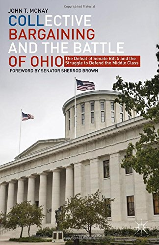 Collective Bargaining and The Battle of Ohio: The Defeat of Senate Bill 5 and the Struggle to Defend the Middle Class