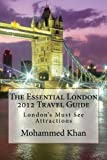 The Essential London 2012 Travel Guide: London's Must See Attractions