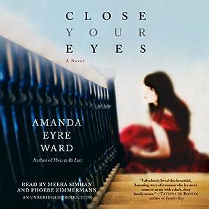 Close Your Eyes: A Novel | [Amanda Eyre Ward]
