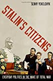 Serhy Yekelchyk Stalin's Citizens: Everyday Politics in the Wake of Total War