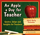 An Apple a Day for Teacher; Quotes, Quips and Insights for Teachers 2015 Boxed Calendar