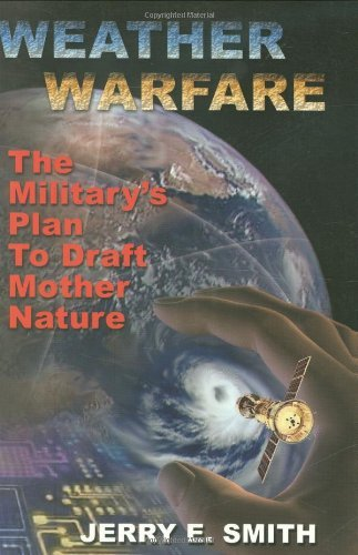Weather Warfare: The Military's Plan to Draft Mother Nature by Jerry E Smith (2006-12-01)