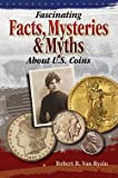 img - for Robert R. Van Ryzin: Fascinating Facts, Mysteries & Myths about U.S. Coins (Paperback); 2009 Edition book / textbook / text book
