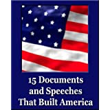 15 Documents and Speeches That Built America (Unique Classics) (Declaration of Independence, US Constitution and...
