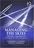 Managing the Skies: Public Policy, Organization and Financing of Air Traffic Management (0754670457) by Oster, Clinton V., Jr.