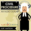 Civil Procedure AudioLearn - A Course Outline (       UNABRIDGED) by Kurt R. Mattson Narrated by Terry Rose