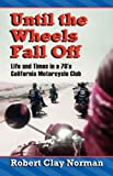img - for Until the Wheels Fall Off: Life and Times in the 70's California Motorcycle Club book / textbook / text book