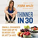 Thinner in 30: Small Changes That Add up to Big Weight Loss in Just 30 Days Audiobook by Jenna Wolfe, Myatt Murphy - contributor Narrated by Jenna Wolfe