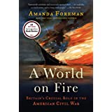 A World on Fire: Britain's Crucial Role in the American Civil War ~ Amanda Foreman