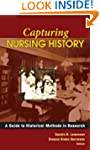 Capturing Nursing History: A Guide to...