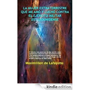 LA MUJER EXTRATERRESTRE QUE ME AMÓ Y LUCHÓ CONTRA EL EJÉRCITO MILITAR ESTADOUNIDENSE (Spanish Edition)