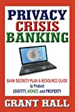 img - for Privacy Crisis Banking: Bank Secrecy Plan & Resource Guide to Protect Identity, Money, and Property book / textbook / text book