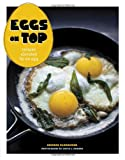Eggs on Top: Recipes Elevated by an Egg
