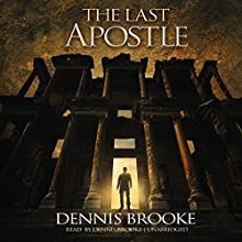 The Last Apostle: A Novel: The John the Immortal Series, Book 1 Audiobook by Dennis Brooke Narrated by Dennis Brooke